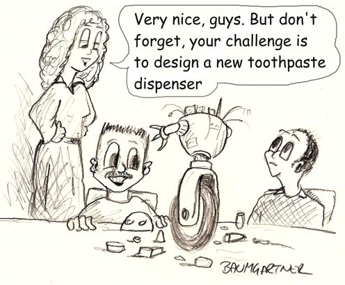 """Cartoon: """"Very nice guys. But don't forget your challenge is to design a new toothpaste  dispenser"""""""
