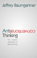 Book cover - Anticonventional Thinking - the Creative Alternative to Brainstorming