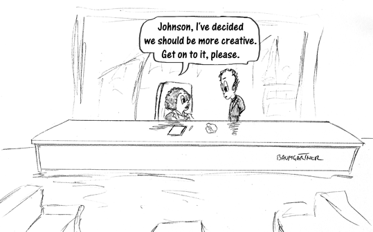 Cartoon: CEO decides to be more creative; demands underling takes care of it