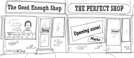 Cartoon: The Good Enough Shop is open for business; The Perfect Shop will open soon, maybe
