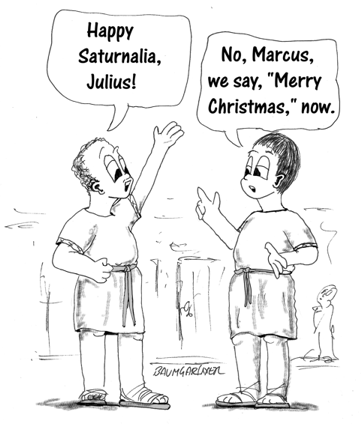 "Cartoon: Roman greets friend with ""happy Saturnalia""; friend corrects him, saying it is now ""Merry Christmas""."