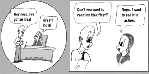 Cartoon: boss does not want to read idea, she wants to see it in action.