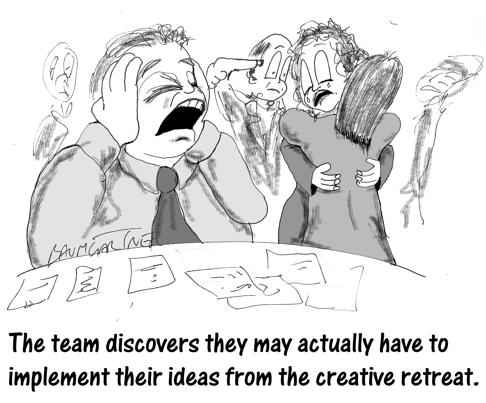 Cartoon: team is horrified to realise they may have to implement ideas from creative retreat
