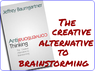 Link to my book, Anticonventional Thinking - the Creative Alternative to Brainstorming