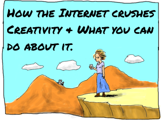 Link to cartoon story: How the Internet crushes creativity and what you can do about it
